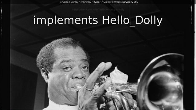 implements	Hello_Dolly Image	Credit:	Ky	on	Flickr	•	https://flic.kr/p/8x4bVQ Jonathan	Brinley	•	 	•	#wcorl	•	Slides:	@jbri...
