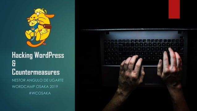 Hacking WordPress & Countermeasures NESTOR ANGULO DE UGARTE WORDCAMP OSAKA 2019 #WCOSAKA