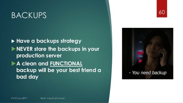 BACKUPS 60 u Have a backups strategy uNEVER store the backups in your production server uA clean and FUNCTIONAL backup wil...
