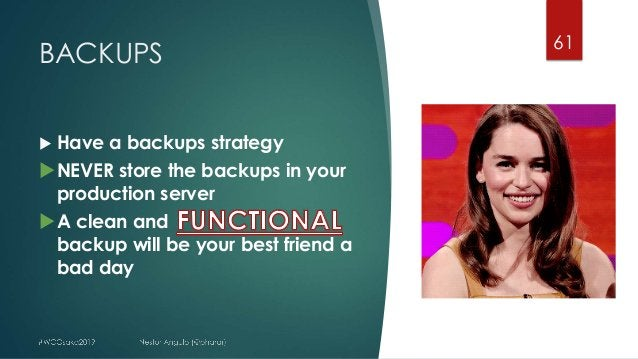 BACKUPS 61 u Have a backups strategy uNEVER store the backups in your production server uA clean and backup will be your b...