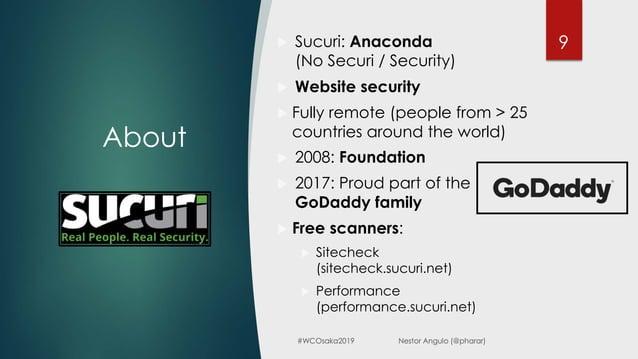 9 About u Sucuri: Anaconda (No Securi / Security) u Website security u Fully remote (people from > 25 countries around the...