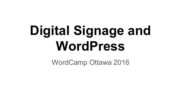 Wcott 2016 - Digital Signage and WordPress Slide 2