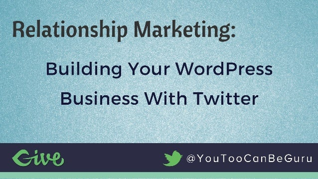 Relationship Marketing - Building Your Business Online with Twitter
