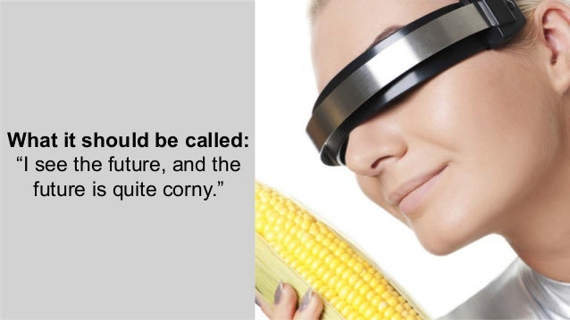 """What it should be called: """"I see the future, and the future is quite corny."""""""