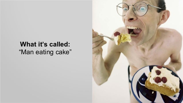 """What it's called: """"Man eating cake"""""""