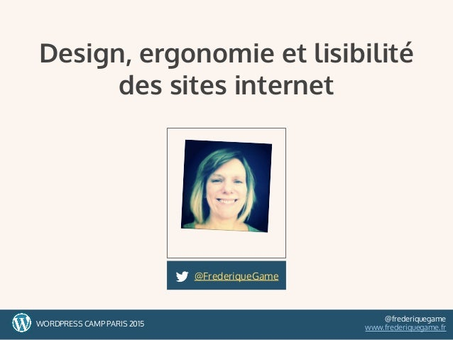 1WORDPRESS CAMP PARIS 2015 @frederiquegame www.frederiquegame.fr Design, ergonomie et lisibilité des sites internet @Frede...