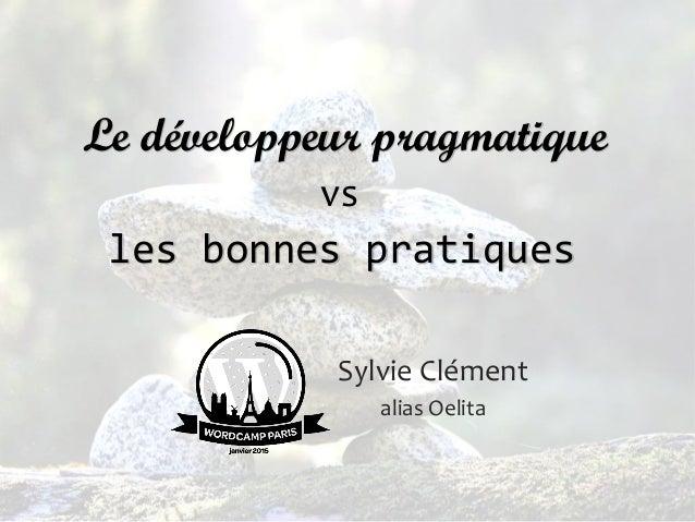 les bonnes pratiques Sylvie Clément alias Oelita Le développeur pragmatique vs