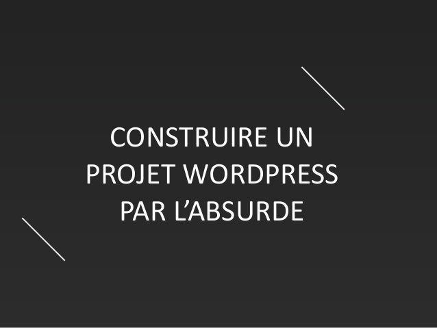 CONSTRUIREUN PROJETWORDPRESS PARL'ABSURDE