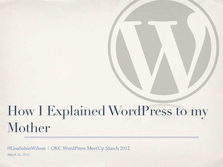 How I Explained WordPress to myMother@LisaSabinWilson | OKC WordPress MeetUp March 2012March 26, 2012