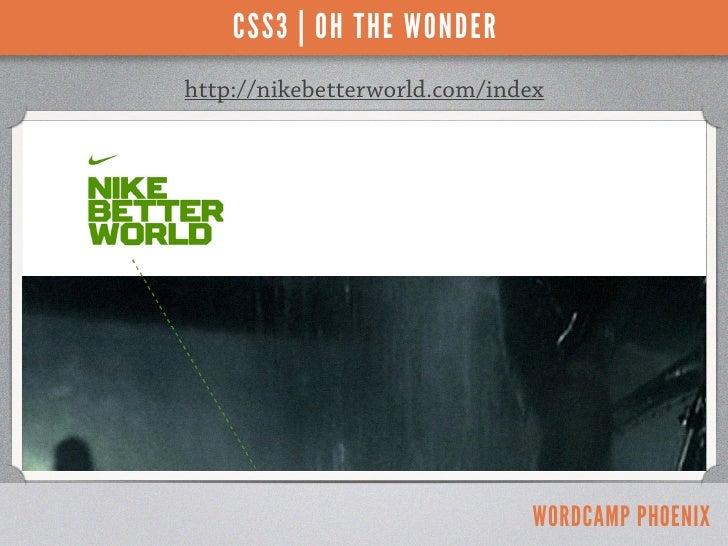 CSS3 | OH THE WONDERhttp://nikebetterworld.com/index                              WORDCAMP PHOENIX