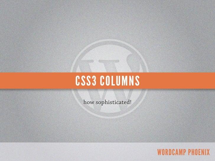 CSS3 COLUMNS how sophisticated!                      WORDCAMP PHOENIX