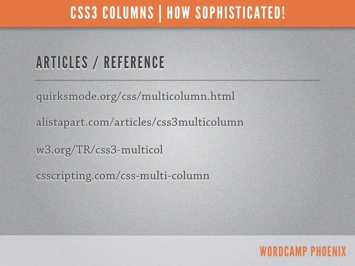 CSS3 COLUMNS | HOW SOPHISTICATED!ARTICLES / REFERENCEquirksmode.org/css/multicolumn.htmlalistapart.com/articles/css3multic...