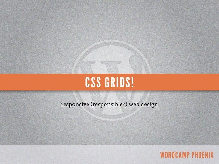CSS GRIDS!responsive (responsible?) web design                                       WORDCAMP PHOENIX