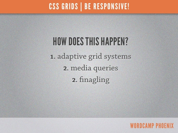 CSS GRIDS | BE RESPONSIVE! HOW DOES THIS HAPPEN?1. adaptive grid systems    2. media queries       2.   nagling           ...