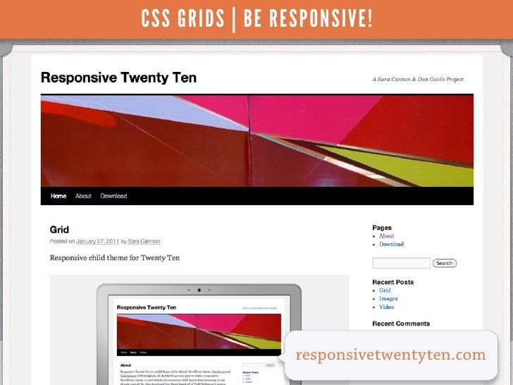 CSS GRIDS | BE RESPONSIVE!                 responsivetwentyten.com                             WORDCAMP PHOENIX