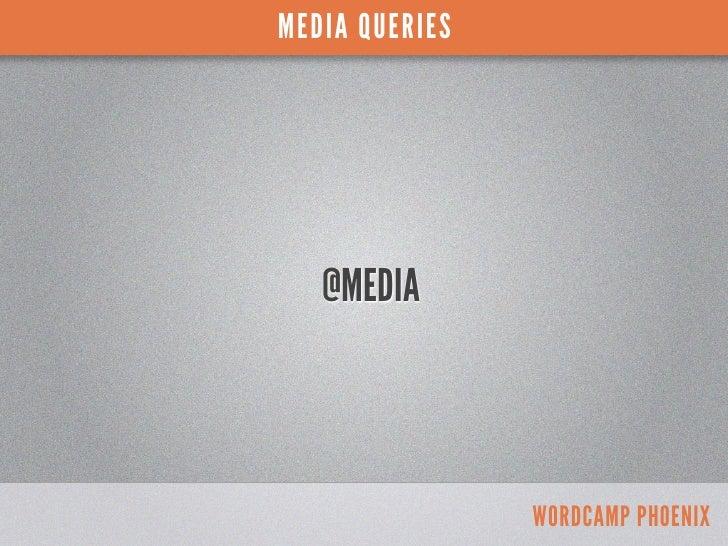 MEDIA QUERIES   @MEDIA                WORDCAMP PHOENIX