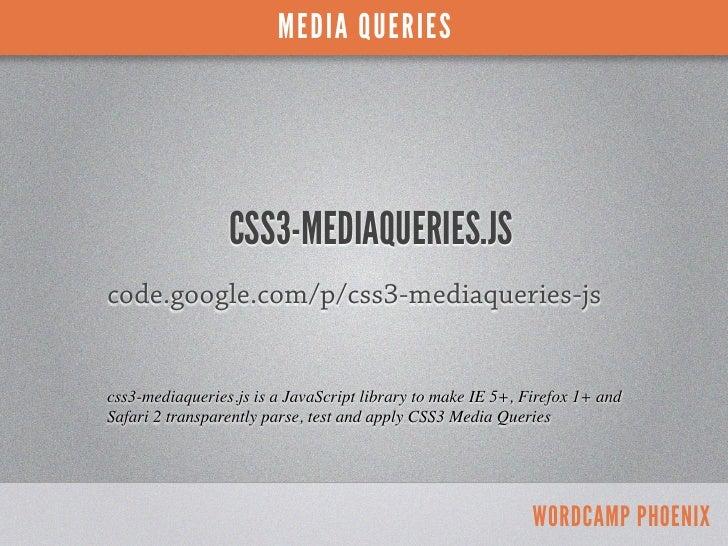 MEDIA QUERIES                 CSS3-MEDIAQUERIES.JScode.google.com/p/css3-mediaqueries-jscss3-mediaqueries.js is a JavaScri...