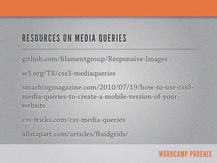 RESOURCES ON MEDIA QUERIESgithub.com/ lamentgroup/Responsive-Imagesw3.org/TR/css3-mediaqueriessmashingmagazine.com/2010/07...