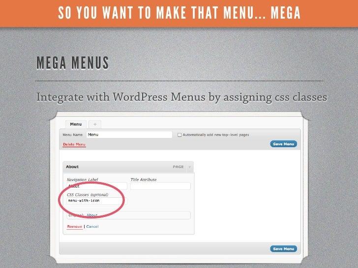 SO YOU WANT TO MAKE THAT MENU... MEGAMEGA MENUSIntegrate with WordPress Menus by assigning css classes