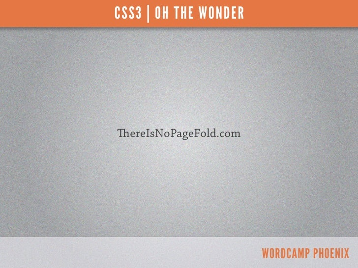 CSS3 | OH THE WONDERereIsNoPageFold.com                       WORDCAMP PHOENIX