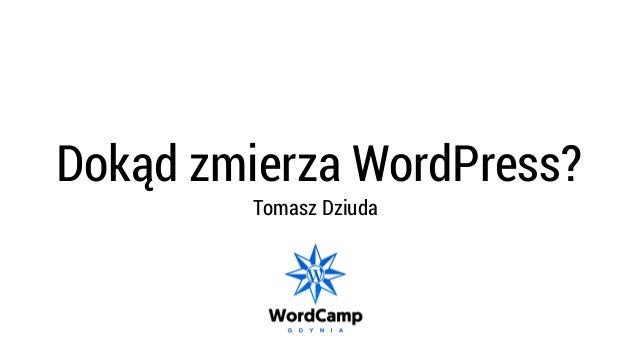 Dokąd zmierza WordPress? Tomasz Dziuda