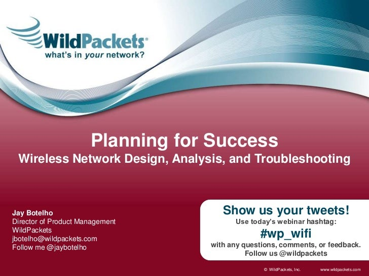 Planning for Success<br />Wireless Network Design, Analysis, and Troubleshooting<br />Show us your tweets!<br />Use today'...