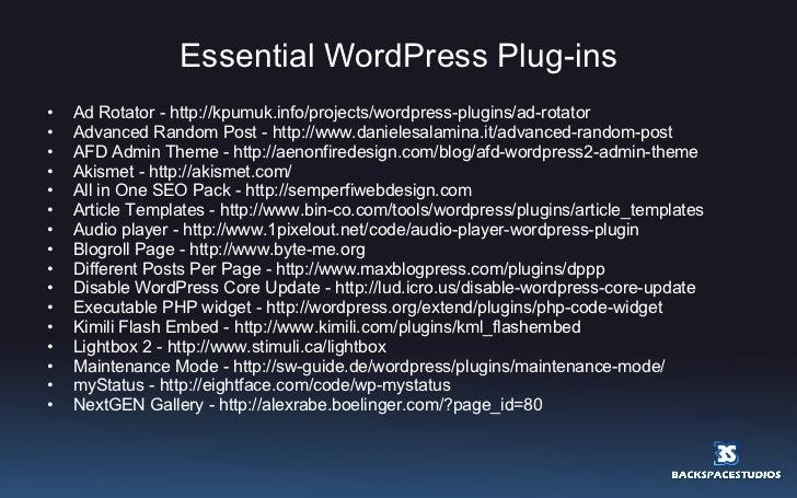 Essential WordPress Plug-ins <ul><li>Ad Rotator - http://kpumuk.info/projects/wordpress-plugins/ad-rotator  </li></ul><ul>...