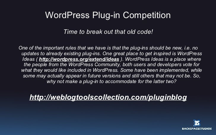 WordPress Plug-in Competition <ul><li>Time to break out that old code! </li></ul><ul><li>One of the important rules that w...