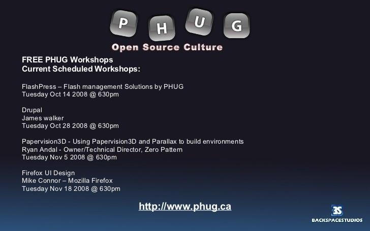 <ul><li>FREE PHUG Workshops </li></ul><ul><li>Current Scheduled Workshops: </li></ul><ul><li>FlashPress – Flash management...