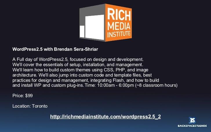 <ul><li>WordPress2.5 with Brendan Sera-Shriar  </li></ul><ul><li>A Full day of WordPress2.5, focused on design and develop...