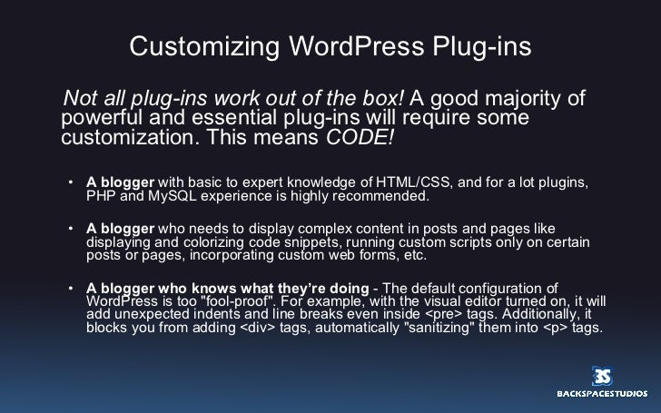 Customizing WordPress Plug-ins <ul><li>Not all plug-ins work out of the box!  A good majority of powerful and essential pl...