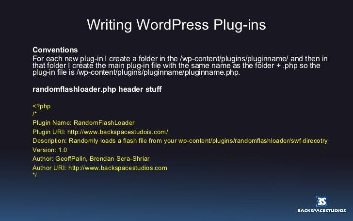 Writing WordPress Plug-ins <ul><li>Conventions </li></ul><ul><li>For each new plug-in I create a folder in the /wp-content...