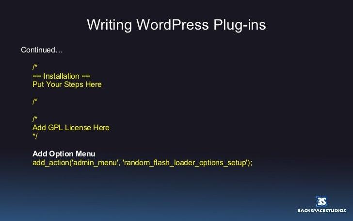 Writing WordPress Plug-ins <ul><li>Continued… </li></ul><ul><li>/*  </li></ul><ul><li>== Installation ==   </li></ul><ul>...