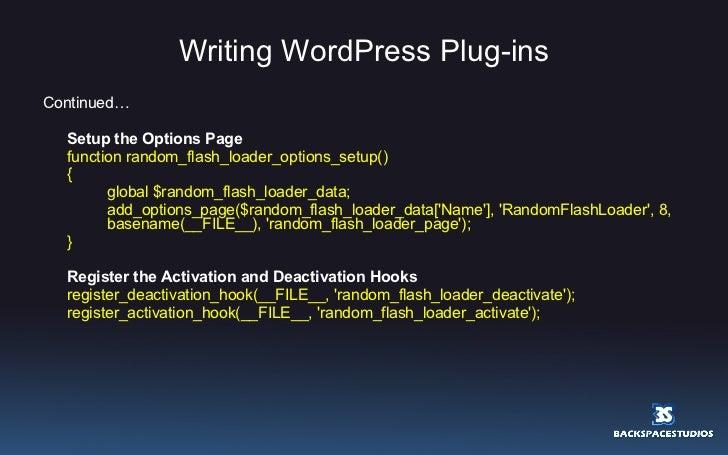 Writing WordPress Plug-ins <ul><li>Continued… </li></ul><ul><li>Setup the Options Page </li></ul><ul><li>function random_f...