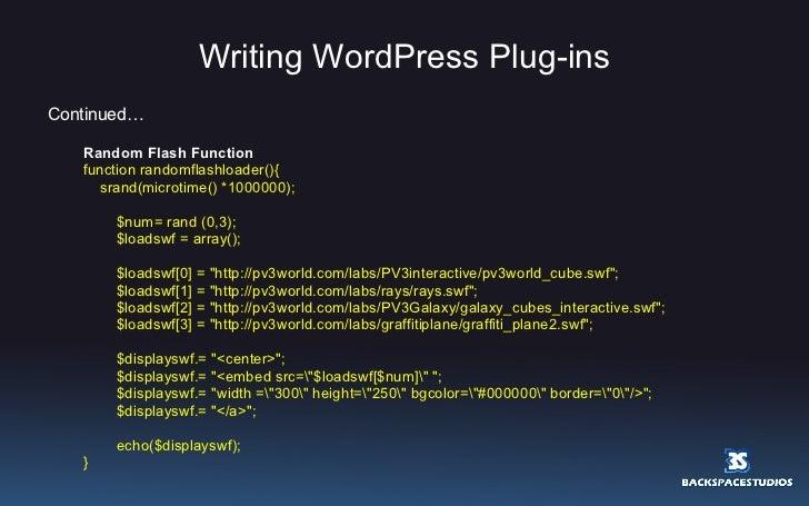 Writing WordPress Plug-ins <ul><li>Continued… </li></ul><ul><ul><li>Random Flash Function </li></ul></ul><ul><ul><li>funct...