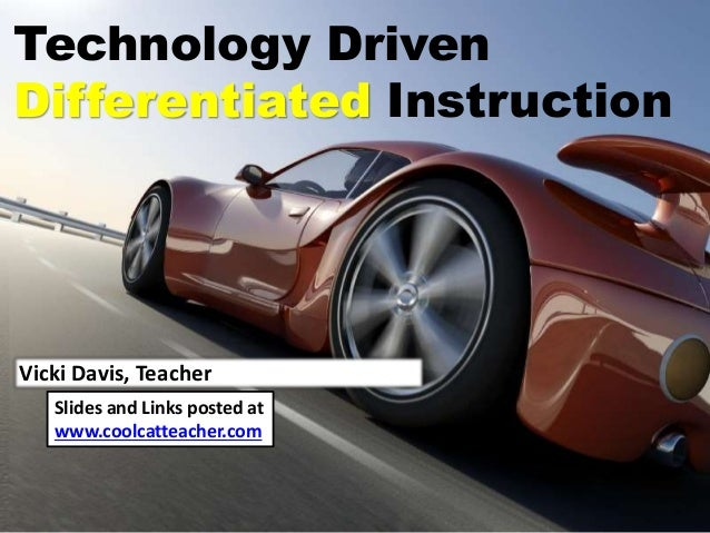Technology Driven Differentiated Instruction Vicki Davis, Teacher Slides and Links posted at www.coolcatteacher.com