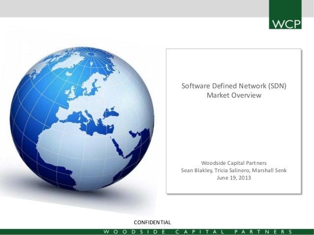 Software Defined Network (SDN) Market Overview  Woodside Capital Partners Sean Blakley, Tricia Salinero, Marshall Senk Jun...