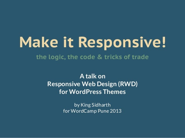 Make it Responsive!  the logic, the code & tricks of trade               A talk on     Responsive Web Design (RWD)        ...