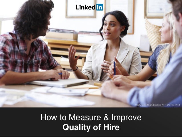 How to Measure & Improve Quality of Hire ©2013 LinkedIn Corporation. All Rights Reserved.