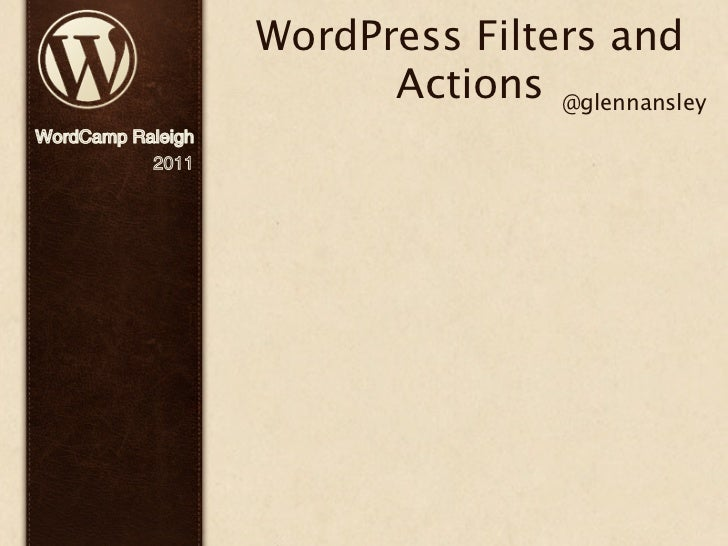 WordPress Filters and                         Actions @glennansleyWordCamp Raleigh           2011