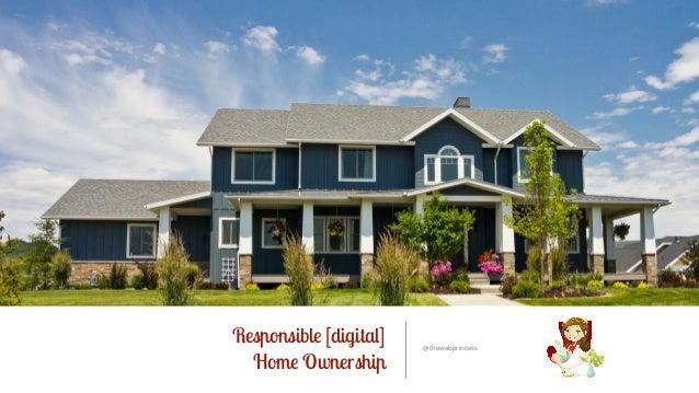 Responsible [digital]  Home Ownership @thewebprincess