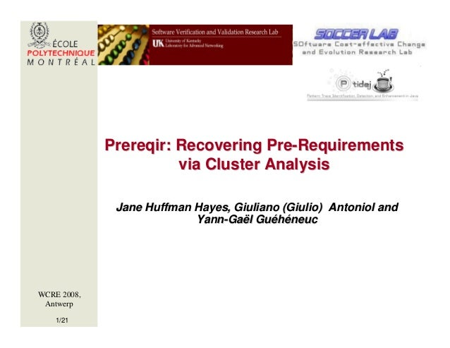 Prereqir: Recovering Pre-Requirements                       via Cluster Analysis              Jane Huffman Hayes, Giuliano...