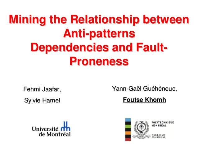 Mining the Relationship between Anti-patterns Dependencies and FaultProneness Fehmi Jaafar,  Yann-Gaël Guéhéneuc,  Sylvie ...