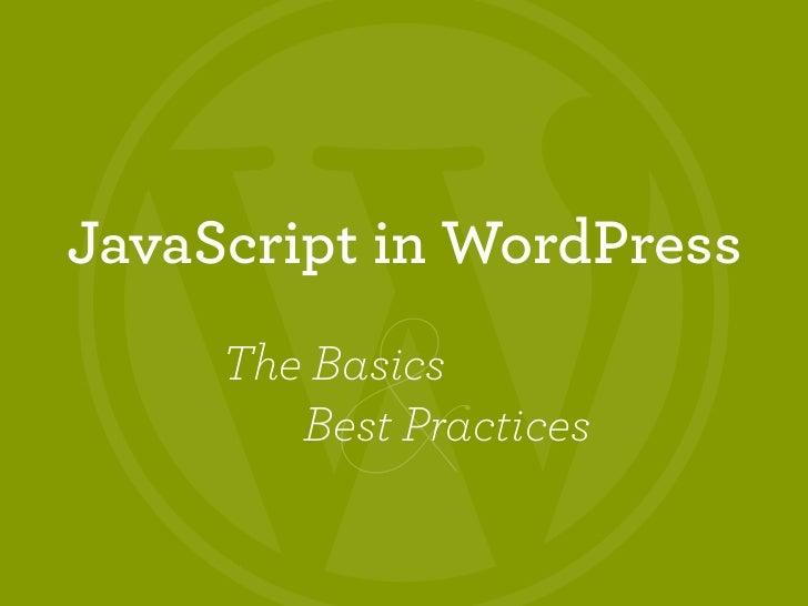JavaScript in WordPress          &     The Basics        Best Practices