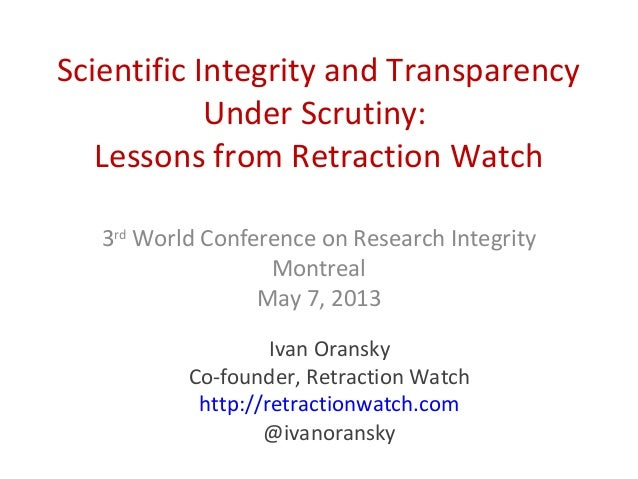 Scientific Integrity and TransparencyUnder Scrutiny:Lessons from Retraction Watch3rdWorld Conference on Research Integrity...