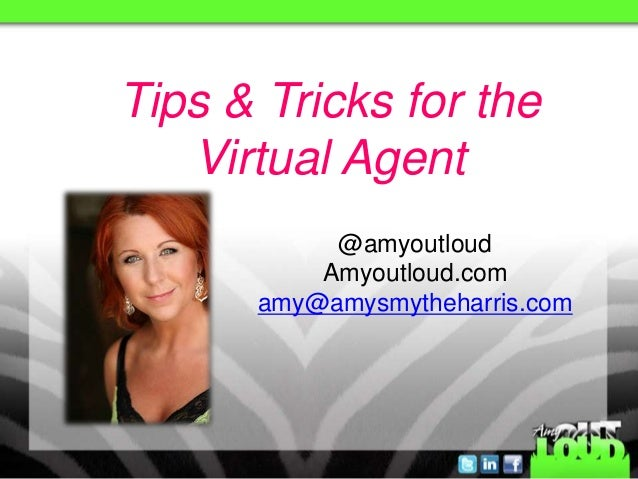 @amyoutloud Amyoutloud.com amy@amysmytheharris.com Tips & Tricks for the Virtual Agent