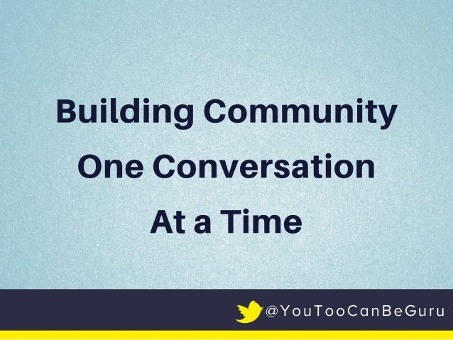 Building Community — One Conversation at a Time