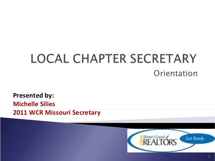 Orientation Presented by: Michelle Silies 2011 WCR Missouri Secretary