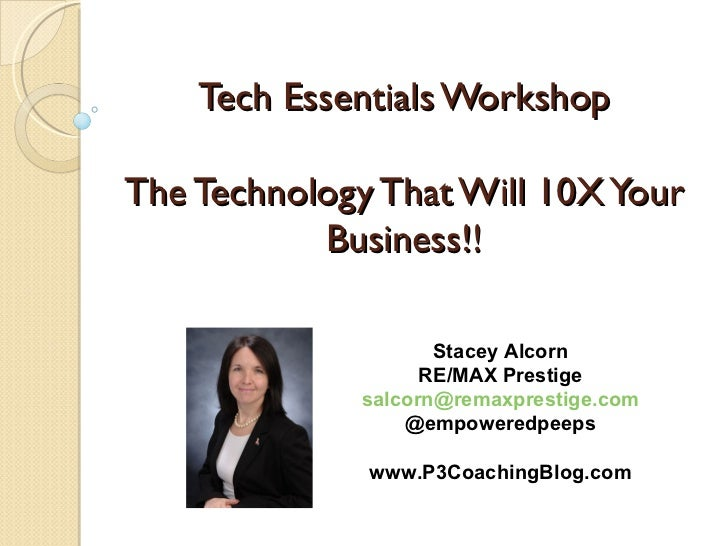 Tech Essentials WorkshopThe Technology That Will 10X Your           Business!!                    Stacey Alcorn           ...