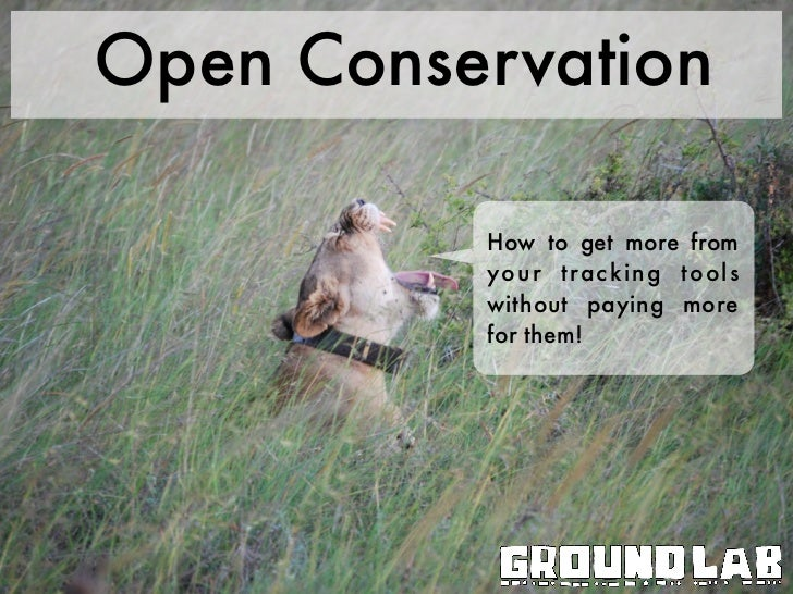 Open Conservation          How to get more from          your trac king t ools          without paying more          for t...